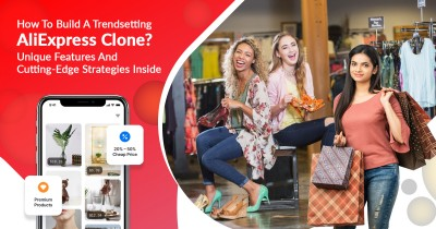 How To Build A Trendsetting AliExpress Clone? - Unique Features And Cutting-edge Strategies Inside